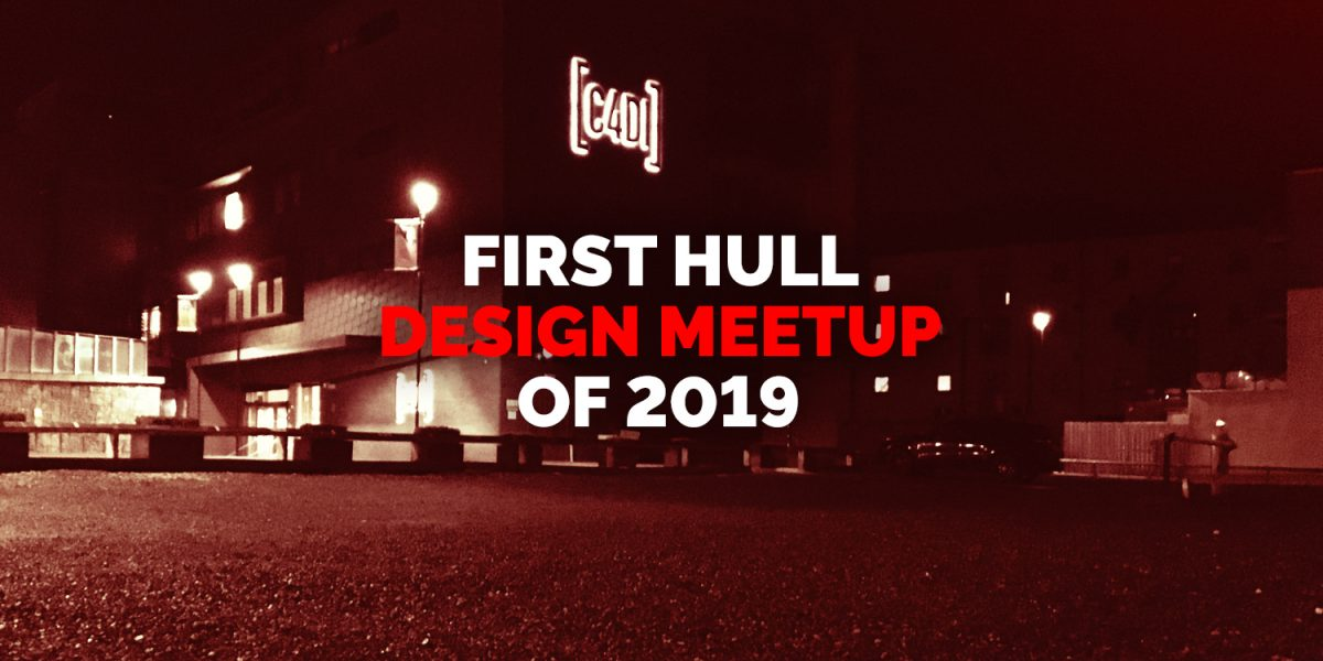 Hull Design Meetup at C4Di